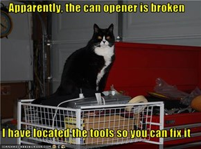 Apparently, the can opener is broken  I have located the tools so you can fix it