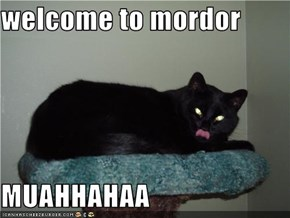 welcome to mordor  MUAHHAHAA