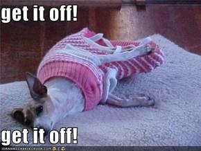get it off!  get it off!