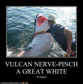 VULCAN NERVE-PINCH A GREAT WHITE