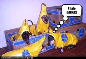 I hate BANNAS