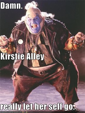 Damn. Kirstie Alley really let her self go.