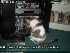"""the Tale of Two Mice.........  In the town of Catbury two mice Charley and Lola...."
