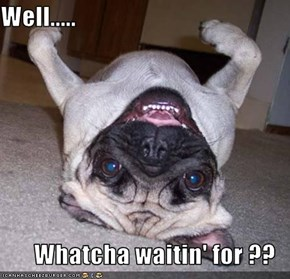 Well.....  Whatcha waitin' for ??