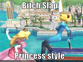Bitch Slap  Princess style