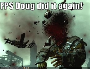 FPS Doug did it again!