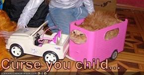 Curse you child...