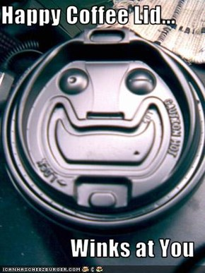 Happy Coffee Lid...  Winks at You