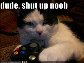 dude, shut up noob