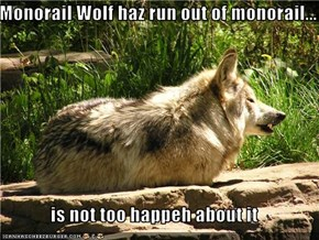 Monorail Wolf haz run out of monorail...  is not too happeh about it