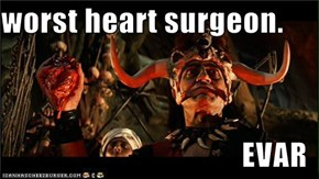 worst heart surgeon.  EVAR