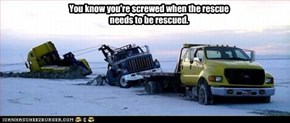 You know you're screwed when the rescue needs to be rescued.