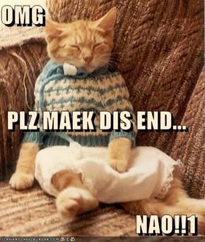OMG PLZ MAEK DIS END... NAO!!1