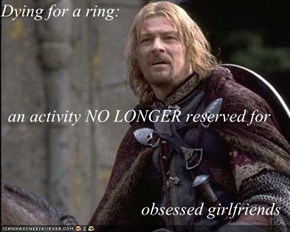 Dying for a ring: an activity NO LONGER reserved for obsessed girlfriends