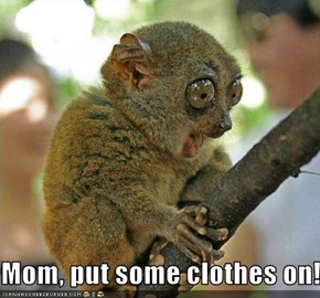 Mom, put some clothes on!
