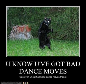 U KNOW U'VE GOT BAD DANCE MOVES