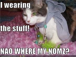 I wearing  the stuff! NAO WHERE MY NOMZ?