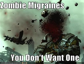 Zombie Migraines  You Don't Want One