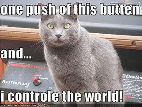 one push of this butten and... i controle the world!