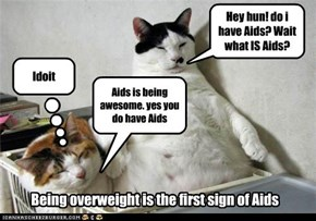 Being overweight is the first sign of Aids