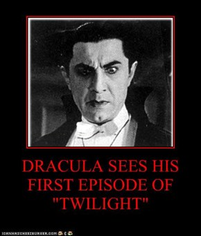 "DRACULA SEES HIS FIRST EPISODE OF ""TWILIGHT"""