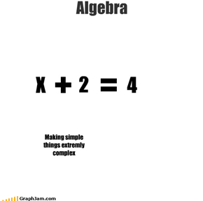 Algebra 2 X 4 Making simple things extremly complex