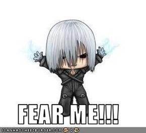 FEAR ME!!!