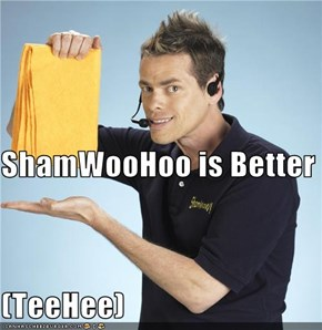 ShamWooHoo is Better (TeeHee)