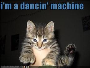 i'm a dancin' machine