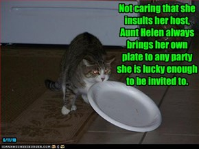 Not caring that she insults her host, Aunt Helen always brings her own plate to any party she is lucky enough to be invited to.
