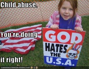 Child abuse. You're doing it right!