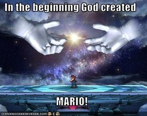 In the beginning God created  MARIO!