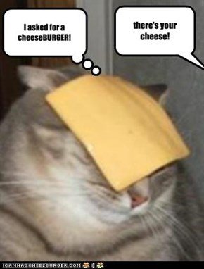 there's your cheese!