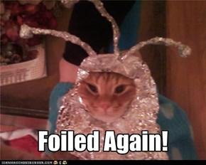Foiled Again!