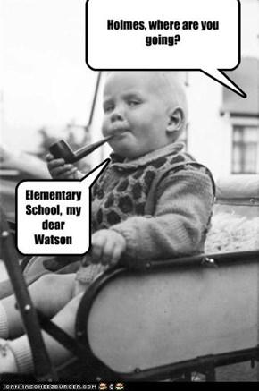 Elementary School,  my dear Watson