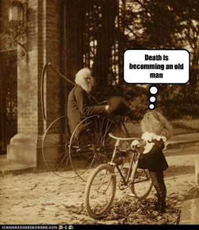 Death is becomming an old man