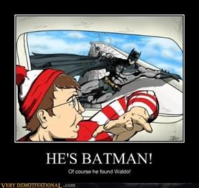 HES BATMAN!
