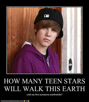 HOW MANY TEEN STARS WILL WALK THIS EARTH