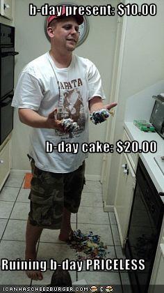 b-day present: $10.00 b-day cake: $20.00 Ruining b-day PRICELESS