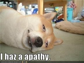I haz a apathy.