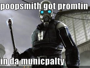 poopsmith got promtin  in da municpalty