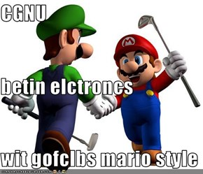 CGNU betin elctroncs wit gofclbs mario style