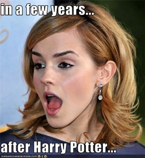 in a few years...  after Harry Potter...