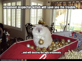 ornament inspectur  kitteh will save you the trouble...