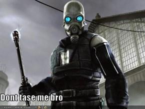 Dont tase me bro