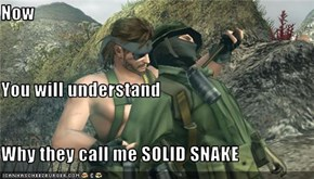 Now You will understand Why they call me SOLID SNAKE