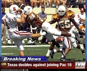 Breaking News - Texas decides against joining Pac 10