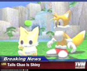 Breaking News - Tails Chao Is Shiny