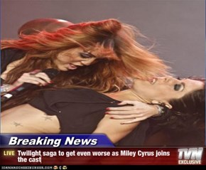 Breaking News - Twilight saga to get even worse as Miley Cyrus joins the cast