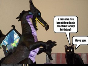 a massive fire breathing death machine for my birthday?